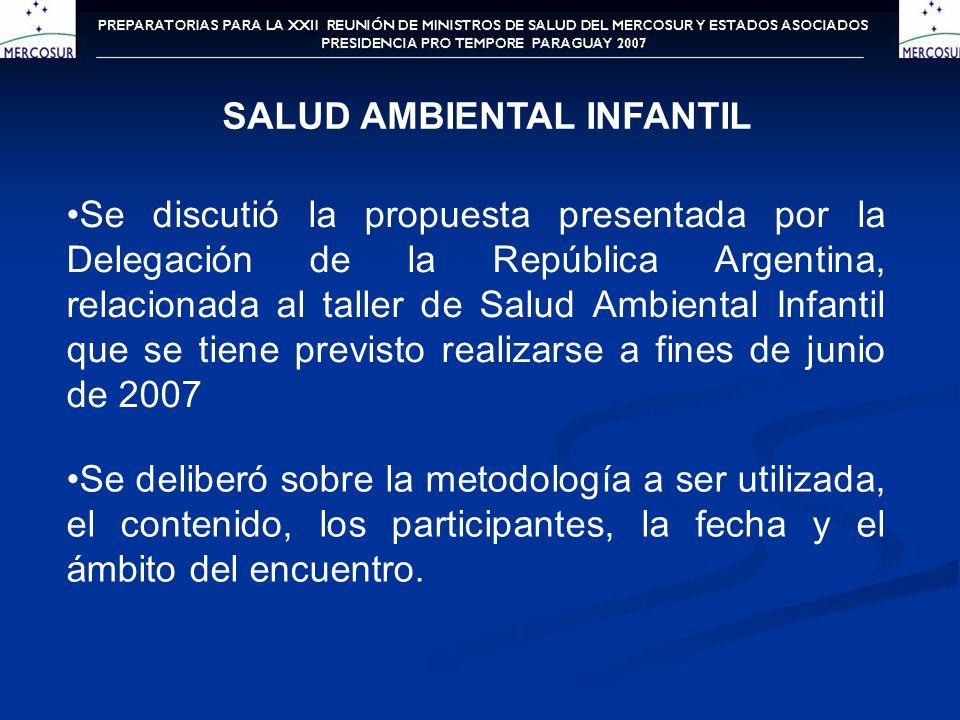 SALUD AMBIENTAL INFANTIL Se discutió la propuesta presentada por la Delegación de la República Argentina, relacionada al taller de Salud Ambiental Inf