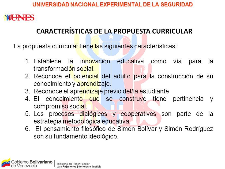 PAPEL PARA LA DISCUSIÓN UNIVERSIDAD NACIONAL EXPERIMENTAL DE LA SEGURIDAD CARACTERÍSTICAS DE LA PROPUESTA CURRICULAR La propuesta curricular tiene las