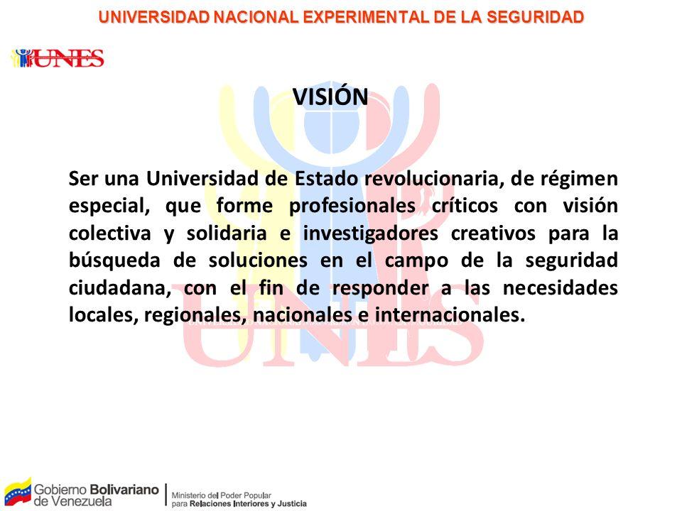 PAPEL PARA LA DISCUSIÓN UNIVERSIDAD NACIONAL EXPERIMENTAL DE LA SEGURIDAD VISIÓN Ser una Universidad de Estado revolucionaria, de régimen especial, qu