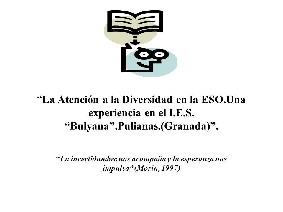 La Atención a la Diversidad en la ESO.Una experiencia en el I.E.S. Bulyana.Pulianas.(Granada). La incertidumbre nos acompaña y la esperanza nos impuls