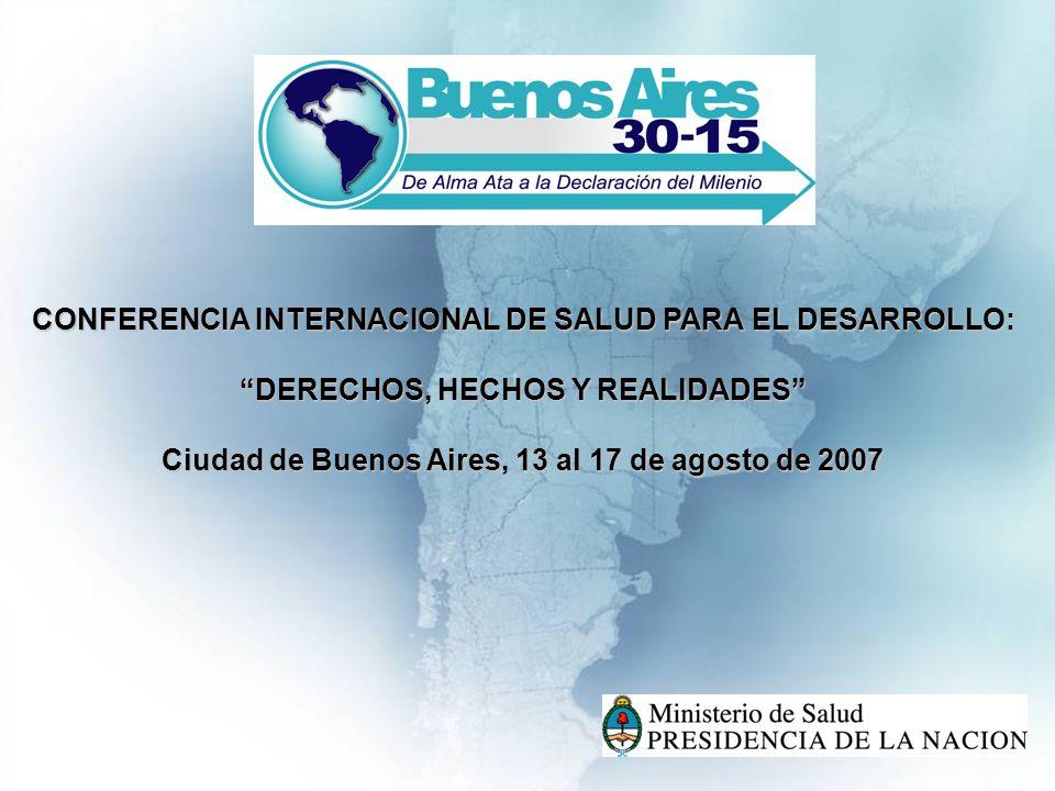 CONFERENCIA INTERNACIONAL DE SALUD PARA EL DESARROLLO: DERECHOS, HECHOS Y REALIDADES Ciudad de Buenos Aires, 13 al 17 de agosto de 2007