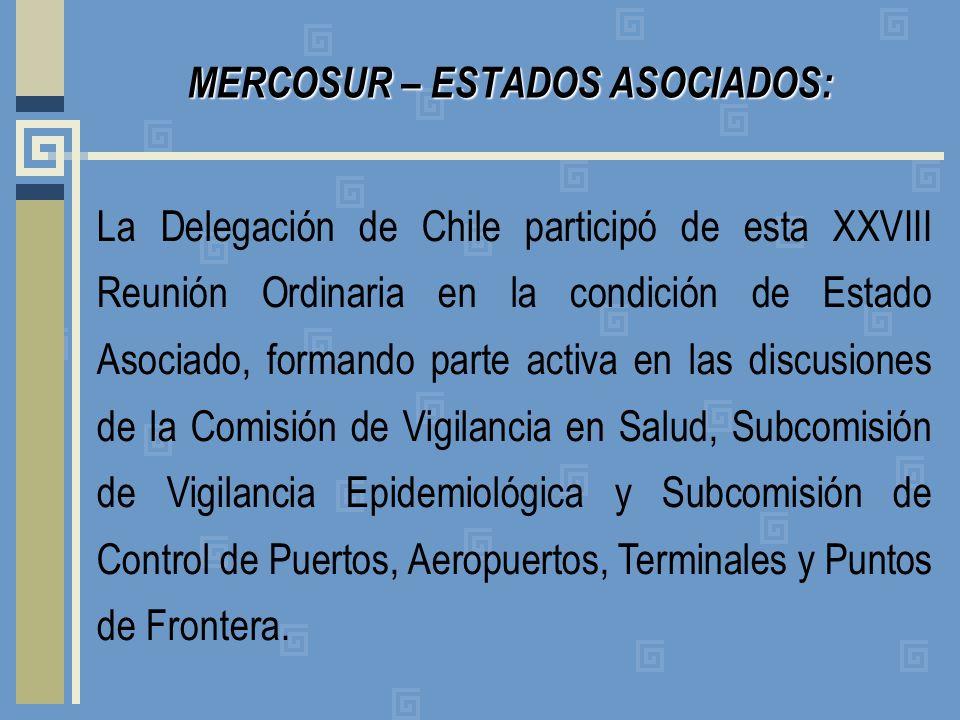 MERCOSUR – ESTADOS ASOCIADOS: La Delegación de Chile participó de esta XXVIII Reunión Ordinaria en la condición de Estado Asociado, formando parte activa en las discusiones de la Comisión de Vigilancia en Salud, Subcomisión de Vigilancia Epidemiológica y Subcomisión de Control de Puertos, Aeropuertos, Terminales y Puntos de Frontera.