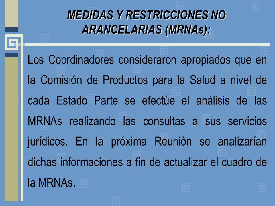 MEDIDAS Y RESTRICCIONES NO ARANCELARIAS (MRNAs): Los Coordinadores consideraron apropiados que en la Comisión de Productos para la Salud a nivel de ca