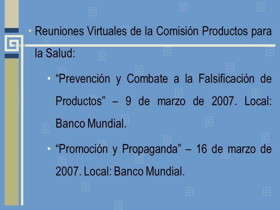 Reuniones Virtuales de la Comisión Productos para la Salud: Prevención y Combate a la Falsificación de Productos – 9 de marzo de 2007. Local: Banco Mu