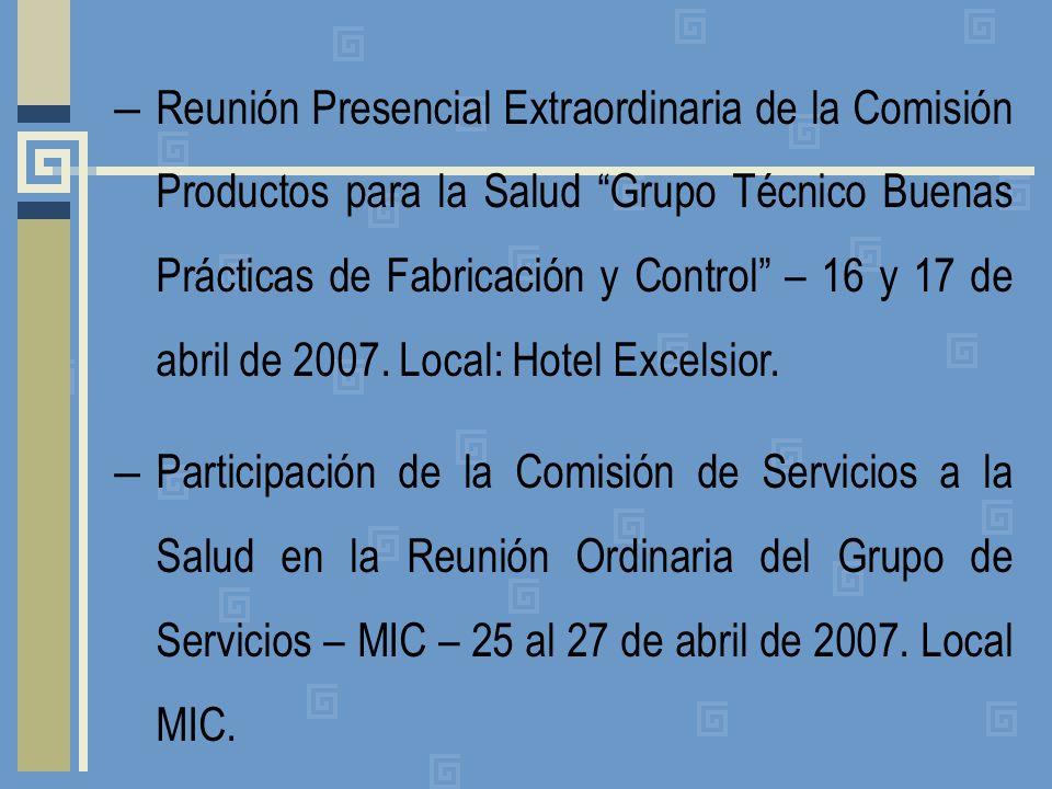 – Reunión Presencial Extraordinaria de la Comisión Productos para la Salud Grupo Técnico Buenas Prácticas de Fabricación y Control – 16 y 17 de abril de 2007.
