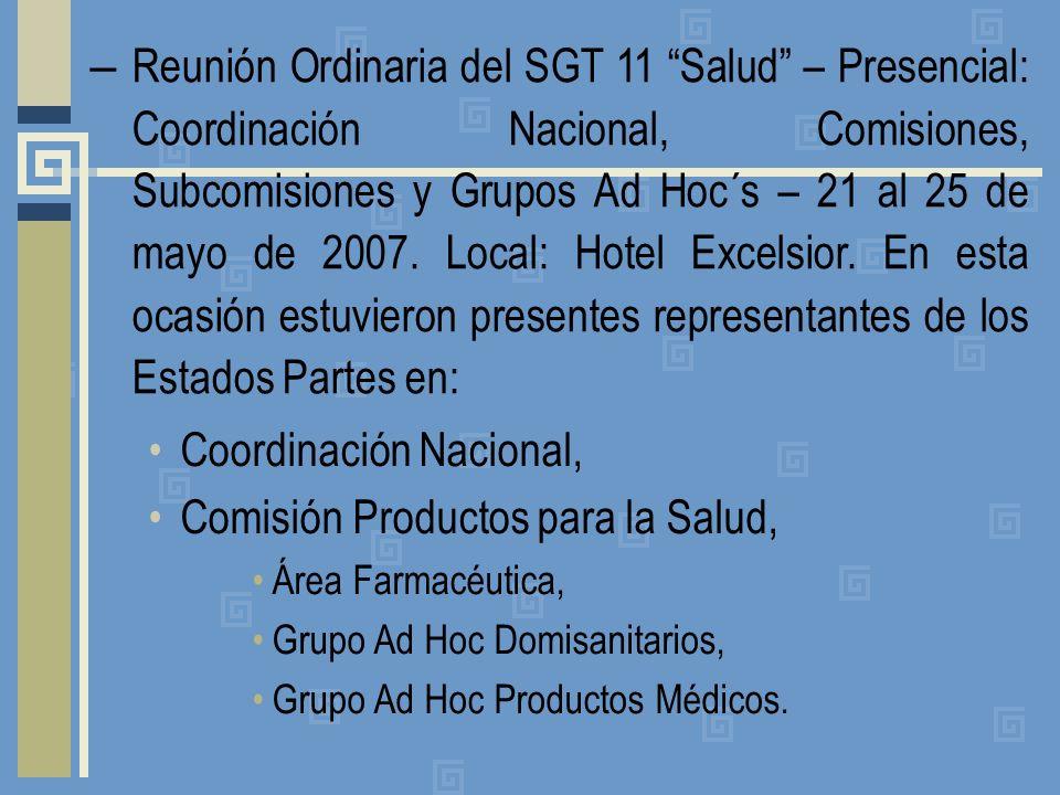– Reunión Ordinaria del SGT 11 Salud – Presencial: Coordinación Nacional, Comisiones, Subcomisiones y Grupos Ad Hoc´s – 21 al 25 de mayo de 2007. Loca
