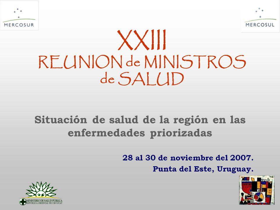 XXIII REUNION de MINISTROS de SALUD 28 al 30 de noviembre del 2007. Punta del Este, Uruguay. Situación de salud de la región en las enfermedades prior