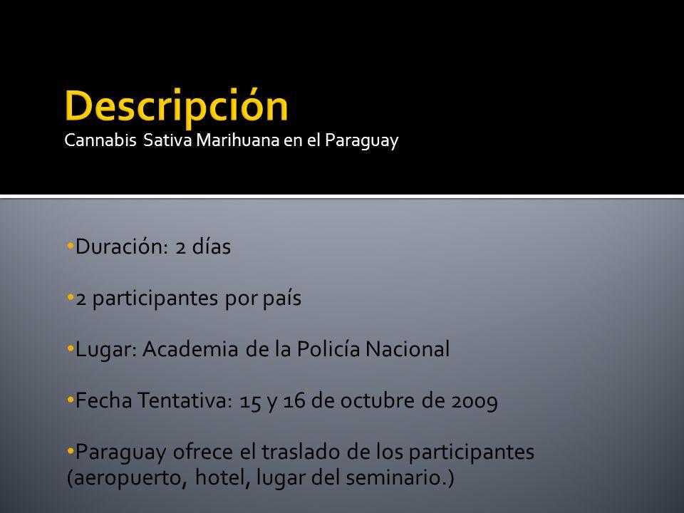 Duración: 2 días 2 participantes por país Lugar: Academia de la Policía Nacional Fecha Tentativa: 15 y 16 de octubre de 2009 Paraguay ofrece el trasla