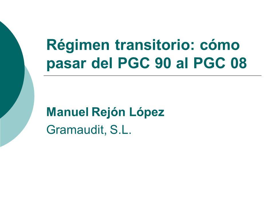 Régimen transitorio: cómo pasar del PGC 90 al PGC 08 Manuel Rejón López Gramaudit, S.L.
