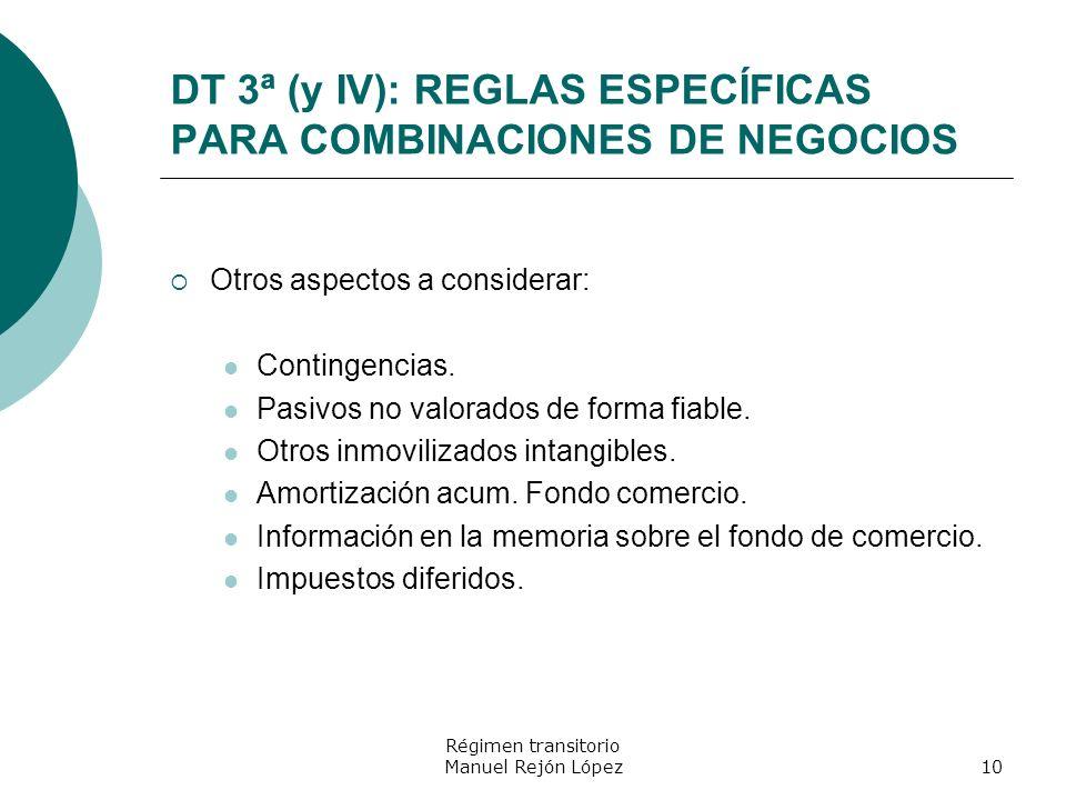 Régimen transitorio Manuel Rejón López10 DT 3ª (y IV): REGLAS ESPECÍFICAS PARA COMBINACIONES DE NEGOCIOS Otros aspectos a considerar: Contingencias. P