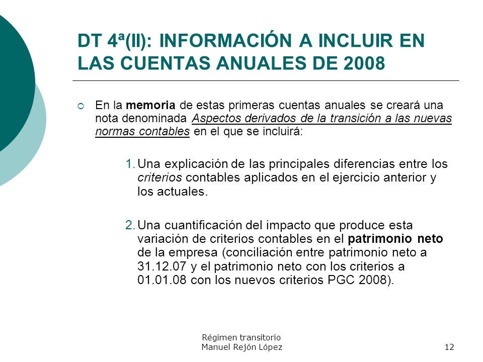 Régimen transitorio Manuel Rejón López12 DT 4ª(II): INFORMACIÓN A INCLUIR EN LAS CUENTAS ANUALES DE 2008 En la memoria de estas primeras cuentas anual