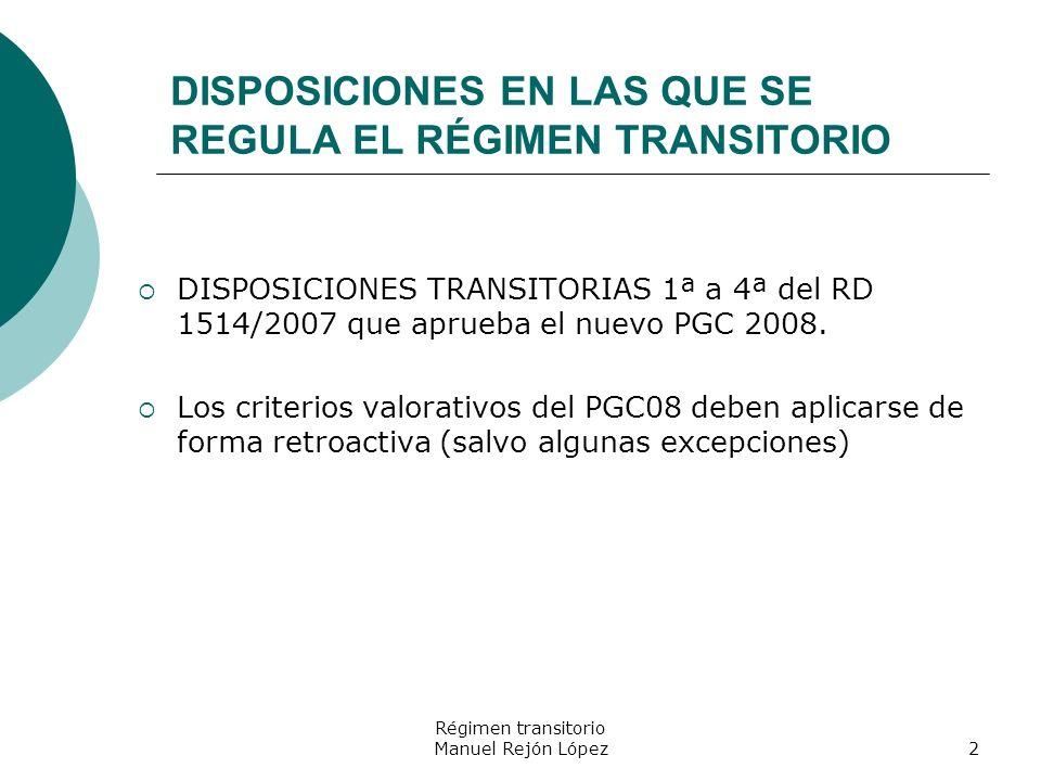 Régimen transitorio Manuel Rejón López2 DISPOSICIONES EN LAS QUE SE REGULA EL RÉGIMEN TRANSITORIO DISPOSICIONES TRANSITORIAS 1ª a 4ª del RD 1514/2007