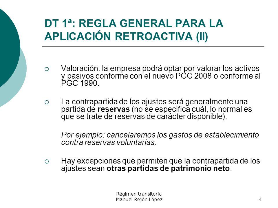Régimen transitorio Manuel Rejón López4 DT 1ª: REGLA GENERAL PARA LA APLICACIÓN RETROACTIVA (II) Valoración: la empresa podrá optar por valorar los ac