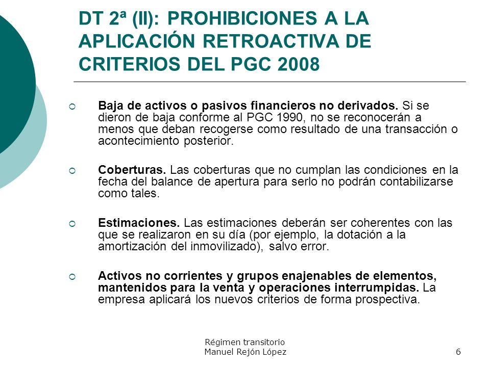 Régimen transitorio Manuel Rejón López6 DT 2ª (II): PROHIBICIONES A LA APLICACIÓN RETROACTIVA DE CRITERIOS DEL PGC 2008 Baja de activos o pasivos fina