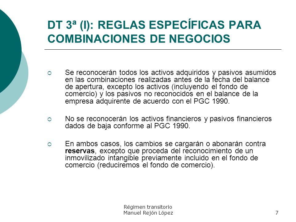 Régimen transitorio Manuel Rejón López7 DT 3ª (I): REGLAS ESPECÍFICAS PARA COMBINACIONES DE NEGOCIOS Se reconocerán todos los activos adquiridos y pas