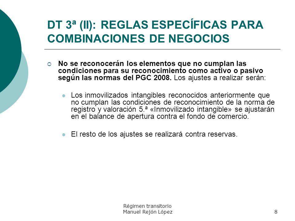 Régimen transitorio Manuel Rejón López8 DT 3ª (II): REGLAS ESPECÍFICAS PARA COMBINACIONES DE NEGOCIOS No se reconocerán los elementos que no cumplan l