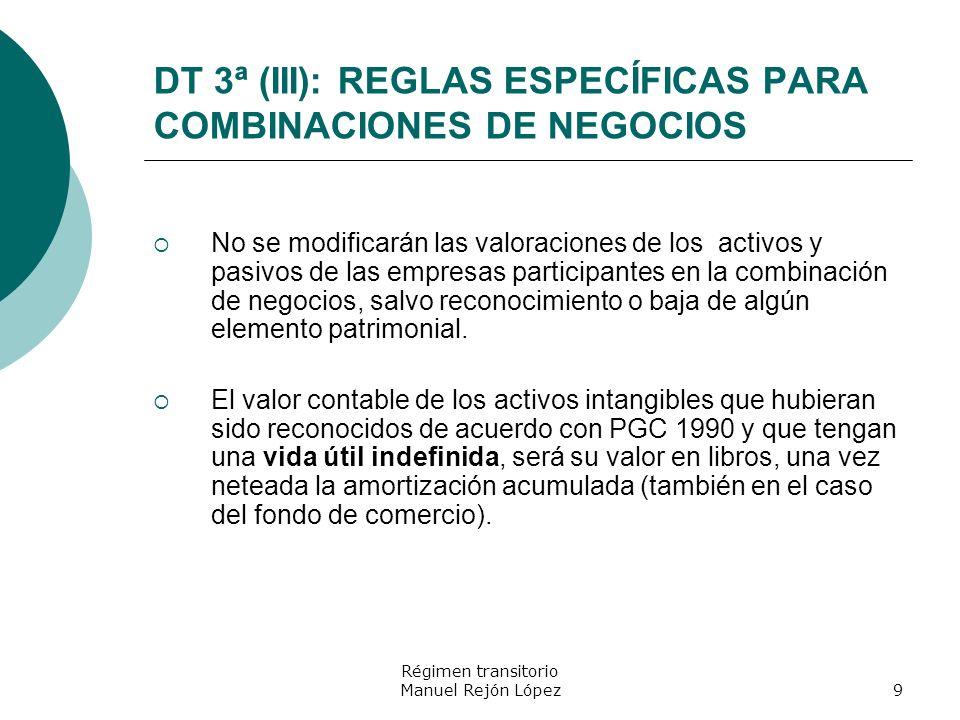 Régimen transitorio Manuel Rejón López9 DT 3ª (III): REGLAS ESPECÍFICAS PARA COMBINACIONES DE NEGOCIOS No se modificarán las valoraciones de los activ