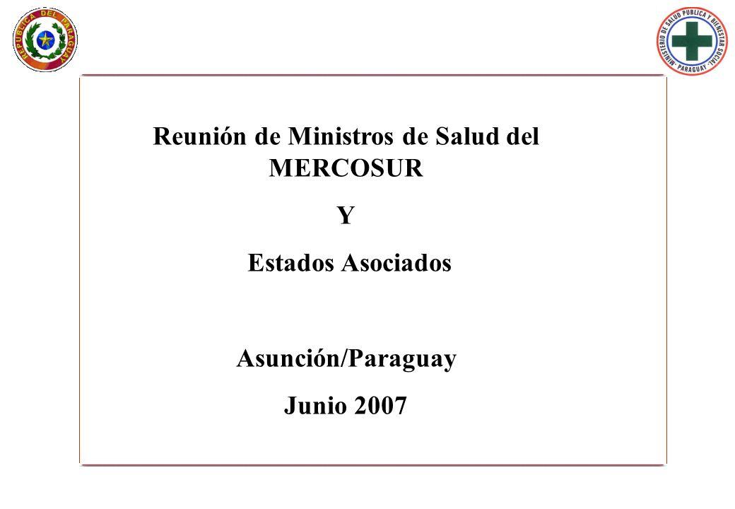Lunes 29 de Enero de 2007 - 09:33 hs. Reunión de Ministros de Salud del MERCOSUR Y Estados Asociados Asunción/Paraguay Junio 2007