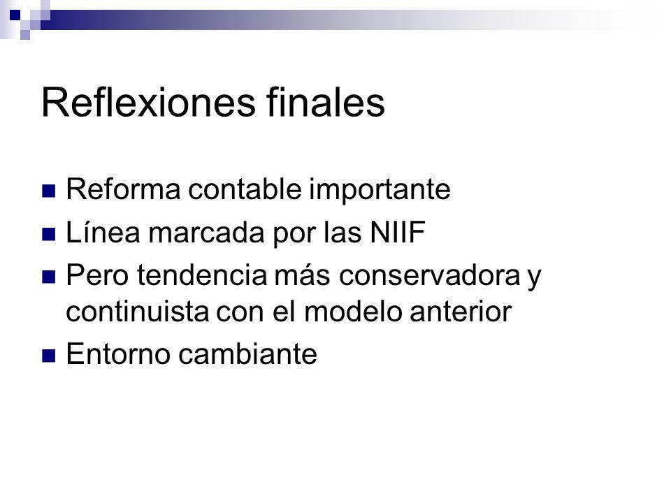 Reflexiones finales Reforma contable importante Línea marcada por las NIIF Pero tendencia más conservadora y continuista con el modelo anterior Entorn