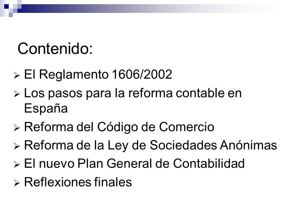 Contenido: El Reglamento 1606/2002 Los pasos para la reforma contable en España Reforma del Código de Comercio Reforma de la Ley de Sociedades Anónima