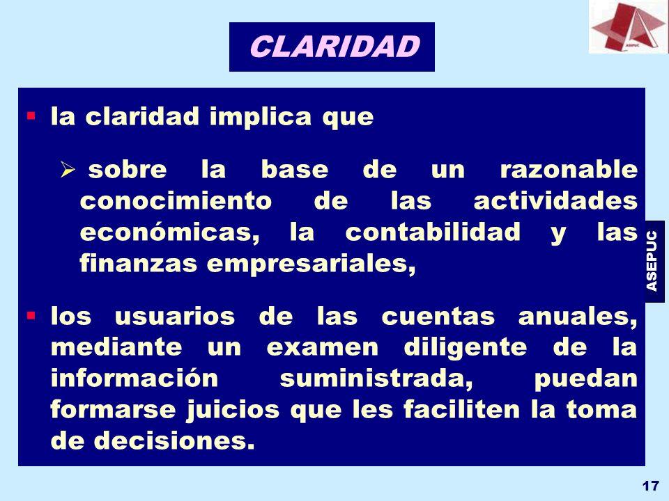 ASEPUC 17 CLARIDAD la claridad implica que sobre la base de un razonable conocimiento de las actividades económicas, la contabilidad y las finanzas em