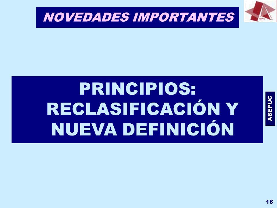 ASEPUC 18 NOVEDADES IMPORTANTES PRINCIPIOS: RECLASIFICACIÓN Y NUEVA DEFINICIÓN