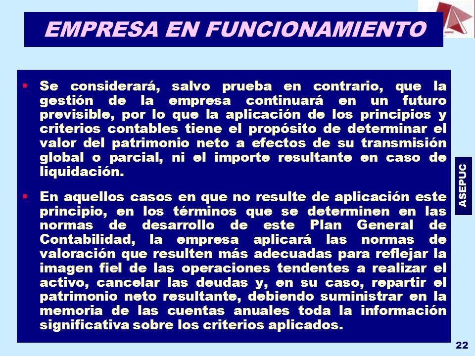 ASEPUC 22 EMPRESA EN FUNCIONAMIENTO Se considerará, salvo prueba en contrario, que la gestión de la empresa continuará en un futuro previsible, por lo