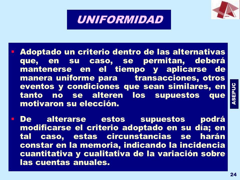ASEPUC 24 UNIFORMIDAD Adoptado un criterio dentro de las alternativas que, en su caso, se permitan, deberá mantenerse en el tiempo y aplicarse de mane