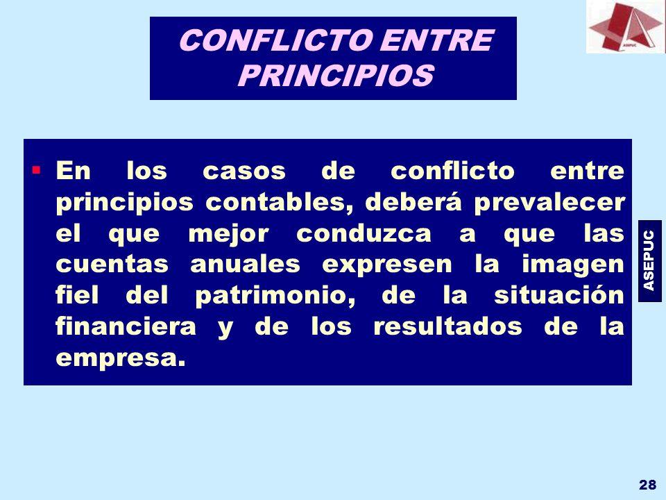 ASEPUC 28 CONFLICTO ENTRE PRINCIPIOS En los casos de conflicto entre principios contables, deberá prevalecer el que mejor conduzca a que las cuentas a