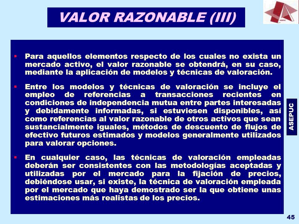 ASEPUC 45 VALOR RAZONABLE (III) Para aquellos elementos respecto de los cuales no exista un mercado activo, el valor razonable se obtendrá, en su caso