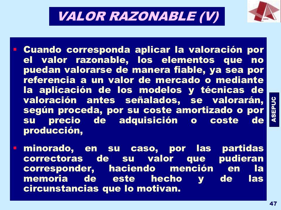 ASEPUC 47 VALOR RAZONABLE (V) Cuando corresponda aplicar la valoración por el valor razonable, los elementos que no puedan valorarse de manera fiable,