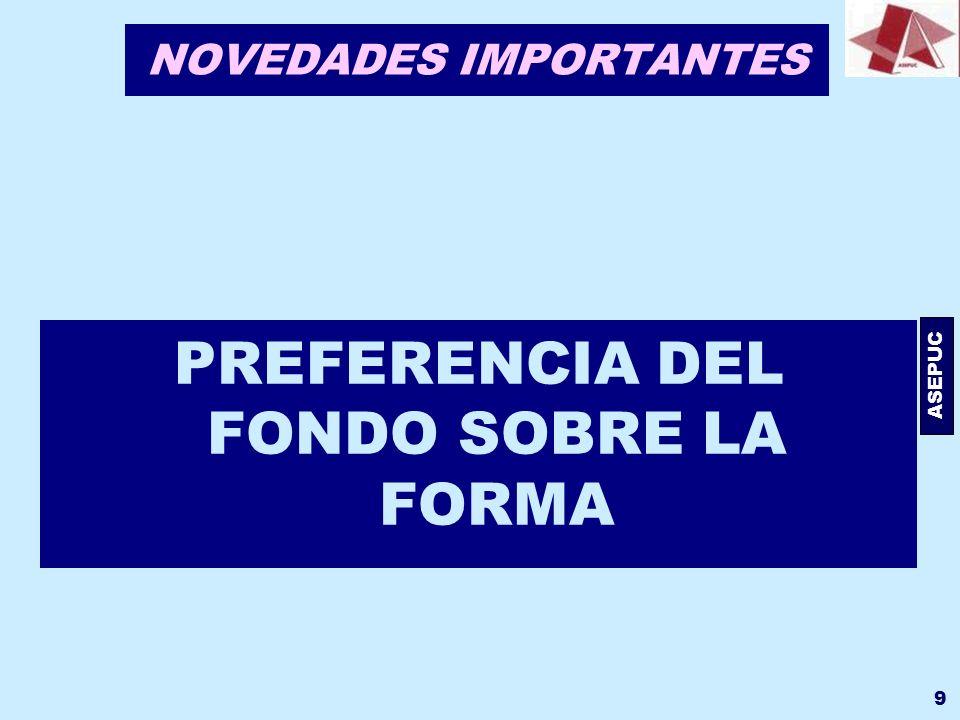 ASEPUC 9 NOVEDADES IMPORTANTES PREFERENCIA DEL FONDO SOBRE LA FORMA