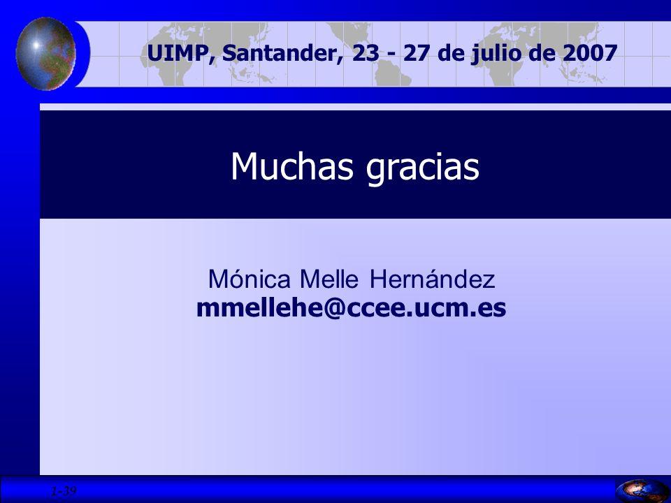 1- 39 Mónica Melle Hernández mmellehe@ccee.ucm.es Muchas gracias UIMP, Santander, 23 - 27 de julio de 2007