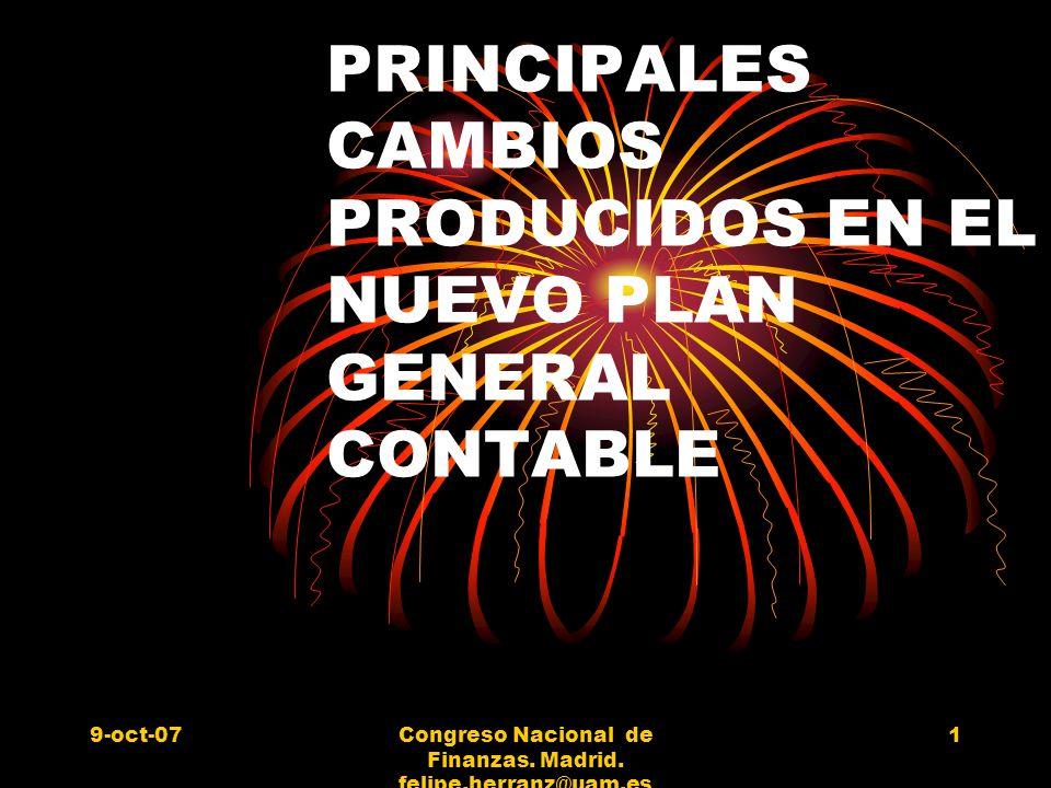 9-oct-07Congreso Nacional de Finanzas. Madrid. felipe.herranz@uam.es 1 PRINCIPALES CAMBIOS PRODUCIDOS EN EL NUEVO PLAN GENERAL CONTABLE