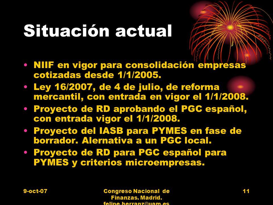9-oct-07Congreso Nacional de Finanzas. Madrid. felipe.herranz@uam.es 11 Situación actual NIIF en vigor para consolidación empresas cotizadas desde 1/1