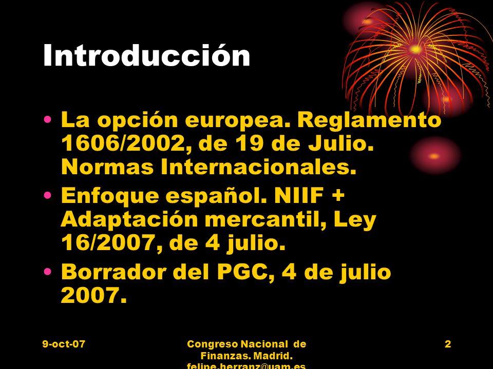 9-oct-07Congreso Nacional de Finanzas. Madrid. felipe.herranz@uam.es 2 Introducción La opción europea. Reglamento 1606/2002, de 19 de Julio. Normas In