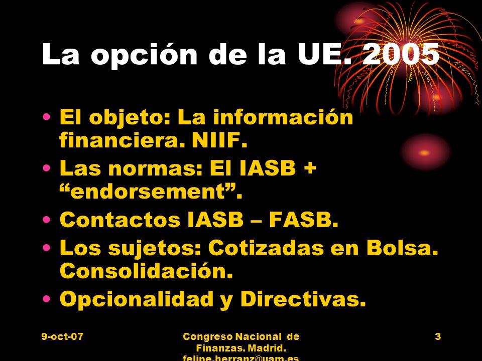 9-oct-07Congreso Nacional de Finanzas. Madrid. felipe.herranz@uam.es 3 La opción de la UE. 2005 El objeto: La información financiera. NIIF. Las normas