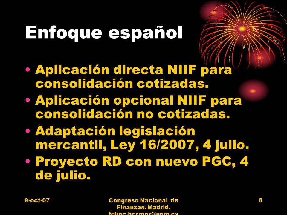 9-oct-07Congreso Nacional de Finanzas. Madrid. felipe.herranz@uam.es 5 Enfoque español Aplicación directa NIIF para consolidación cotizadas. Aplicació