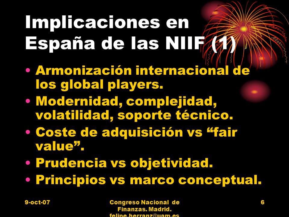 9-oct-07Congreso Nacional de Finanzas. Madrid. felipe.herranz@uam.es 6 Implicaciones en España de las NIIF (1) Armonización internacional de los globa