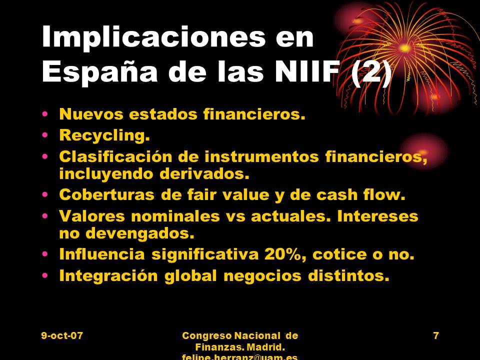 9-oct-07Congreso Nacional de Finanzas. Madrid. felipe.herranz@uam.es 7 Implicaciones en España de las NIIF (2) Nuevos estados financieros. Recycling.