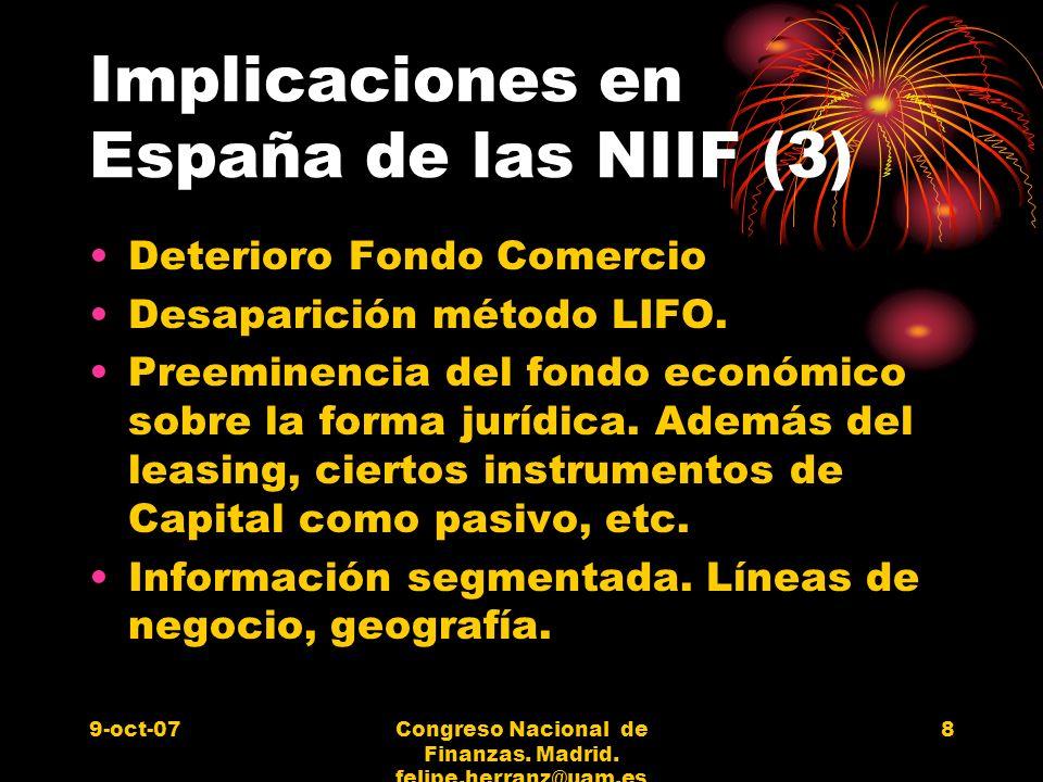9-oct-07Congreso Nacional de Finanzas. Madrid. felipe.herranz@uam.es 8 Implicaciones en España de las NIIF (3) Deterioro Fondo Comercio Desaparición m