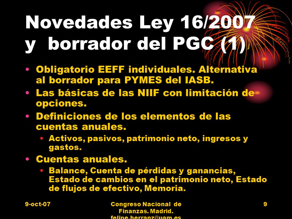 9-oct-07Congreso Nacional de Finanzas. Madrid. felipe.herranz@uam.es 9 Novedades Ley 16/2007 y borrador del PGC (1) Obligatorio EEFF individuales. Alt