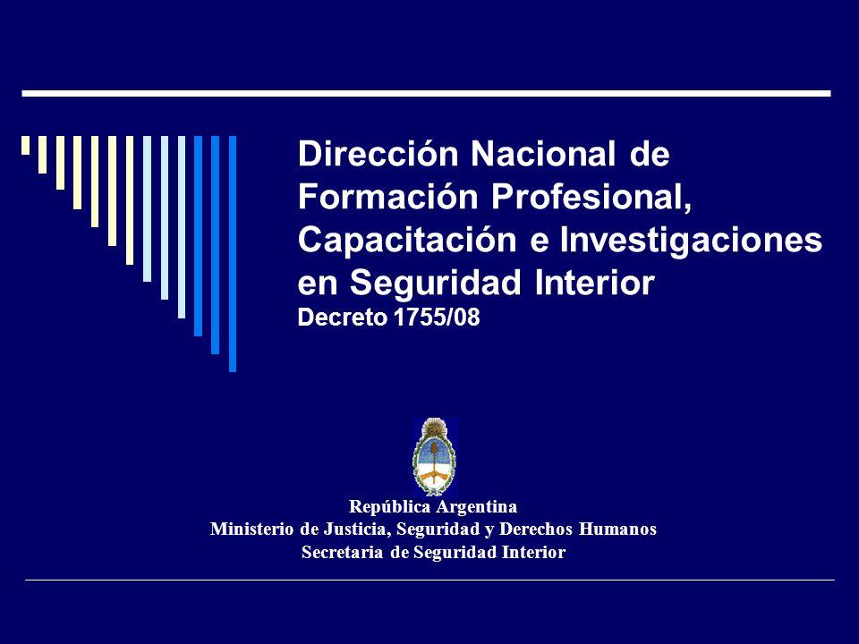 Dirección Nacional de Formación Profesional, Capacitación e Investigaciones en Seguridad Interior Decreto 1755/08 República Argentina Ministerio de Ju
