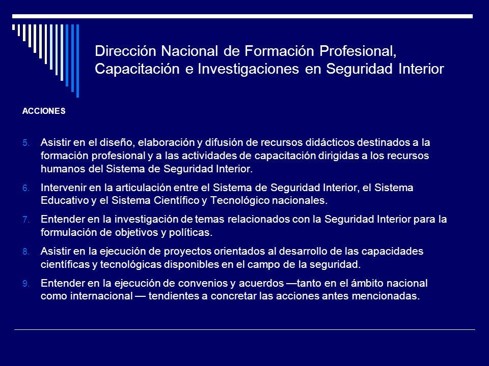 Dirección Nacional de Formación Profesional, Capacitación e Investigaciones en Seguridad Interior ACCIONES 5. Asistir en el diseño, elaboración y difu