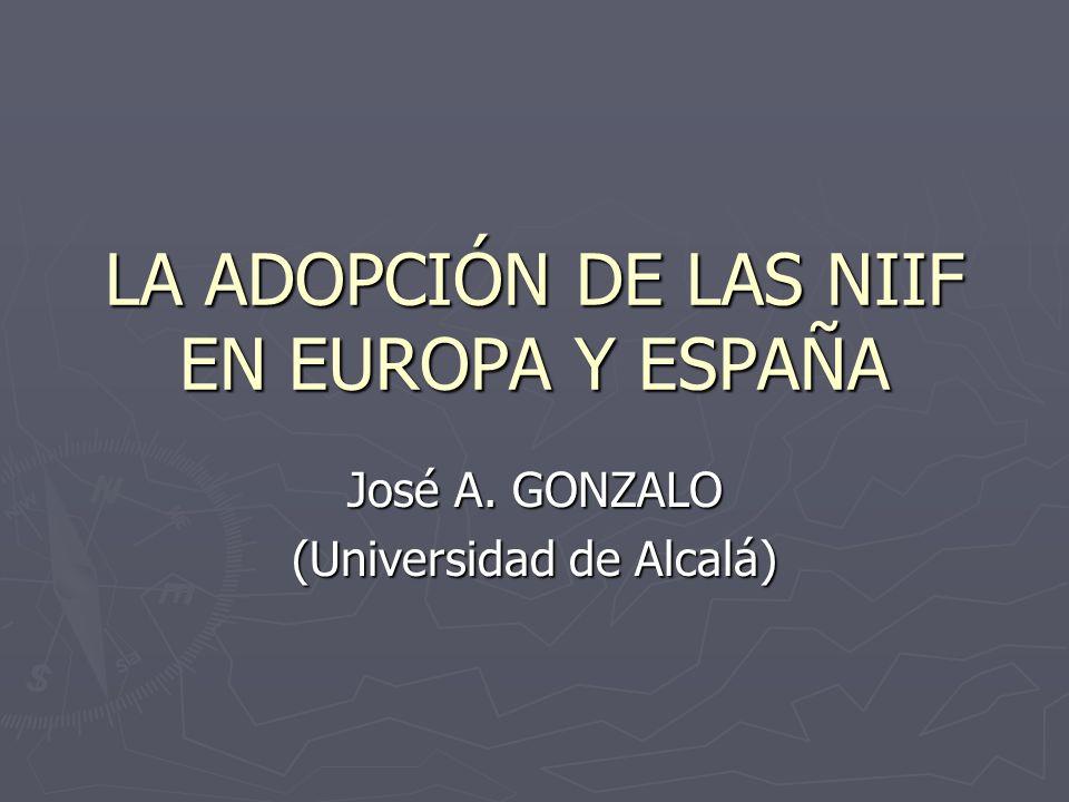 LA ADOPCIÓN DE LAS NIIF EN EUROPA Y ESPAÑA José A. GONZALO (Universidad de Alcalá)