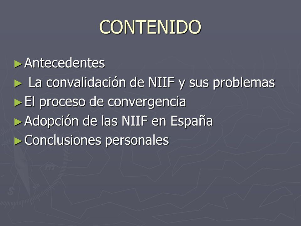 CONTENIDO Antecedentes Antecedentes La convalidación de NIIF y sus problemas La convalidación de NIIF y sus problemas El proceso de convergencia El pr