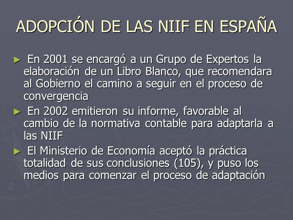 ADOPCIÓN DE LAS NIIF EN ESPAÑA En 2001 se encargó a un Grupo de Expertos la elaboración de un Libro Blanco, que recomendara al Gobierno el camino a se