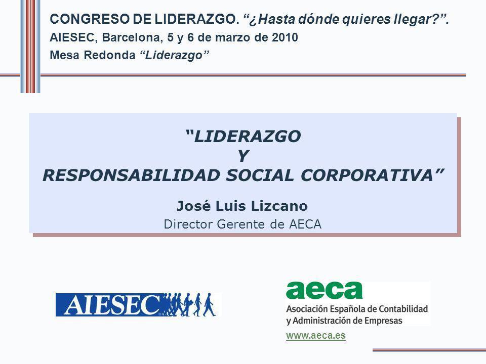 CONGRESO DE LIDERAZGO. ¿Hasta dónde quieres llegar?. AIESEC, Barcelona, 5 y 6 de marzo de 2010 Mesa Redonda Liderazgo LIDERAZGO Y RESPONSABILIDAD SOCI
