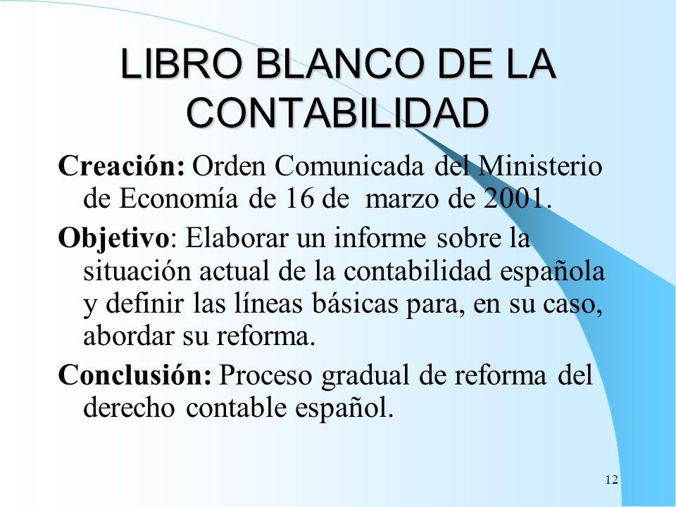 12 LIBRO BLANCO DE LA CONTABILIDAD Creación: Orden Comunicada del Ministerio de Economía de 16 de marzo de 2001. Objetivo: Elaborar un informe sobre l