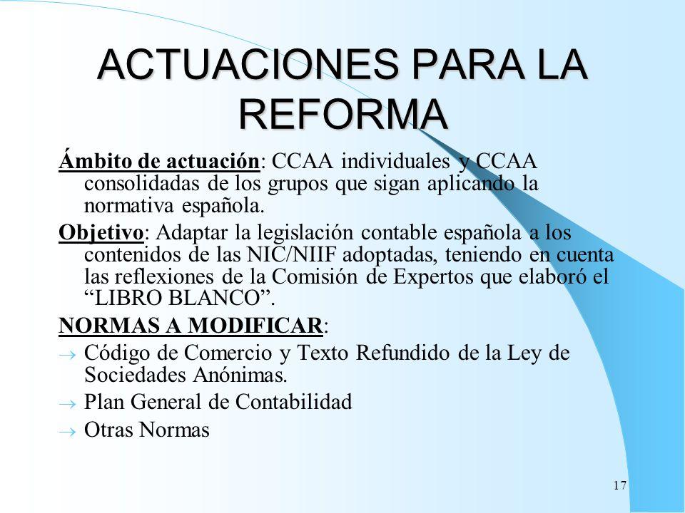 17 ACTUACIONES PARA LA REFORMA Ámbito de actuación: CCAA individuales y CCAA consolidadas de los grupos que sigan aplicando la normativa española. Obj